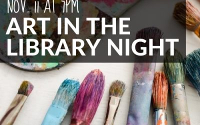 Art in the Library Night: November 11th 7pm.