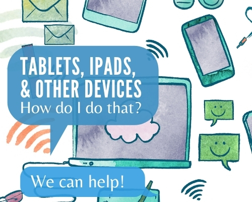 Tablets, iPads, & Other Devices … How Do I Do That?